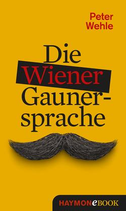 Die Wiener Gaunersprache von Wehle,  Peter