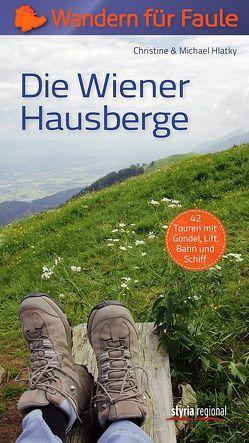 Die Wiener Hausberge – Wandern für Faule von Hlatky,  Christine, Hlatky,  Michael