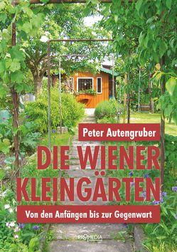 Die Wiener Kleingärten von Autengruber,  Peter