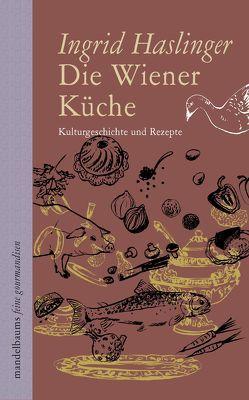 Die Wiener Küche von Haslinger,  Ingrid