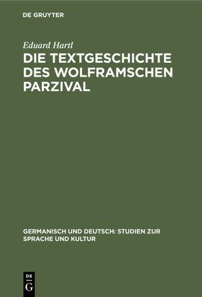 Die Textgeschichte des Wolframschen Parzival von Hartl,  Eduard