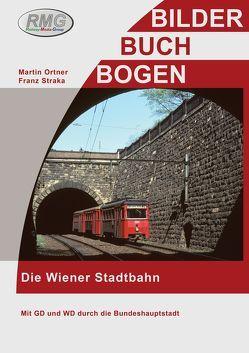 Die Wiener Stadtbahn – Mit dem GD und WD durch Wien von Martin,  Ortner
