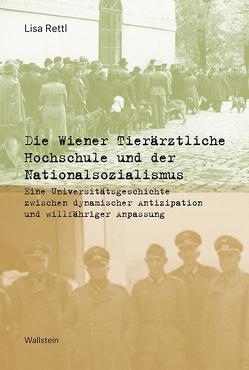 Die Wiener Tierärztliche Hochschule und der Nationalsozialismus von Rettl,  Lisa