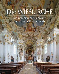 Die Wieskirche als inszenierende Rahmung des Gegeißelten Heilands von Wetzler,  Dörte