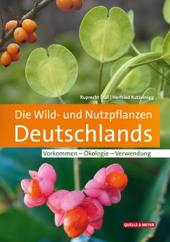 Die Wild- und Nutzpflanzen Deutschlands von Duell,  Ruprecht, Kutzelnigg,  Herfried