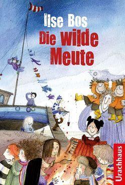 Die wilde Meute von Bos,  Ilse, Faas,  Linde, Schweikart,  Eva