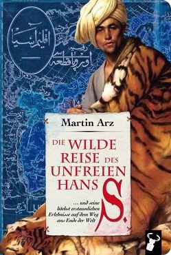Die wilde Reise des unfreien Hans S. von Arz,  Martin