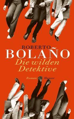 Die wilden Detektive von Berenberg,  Heinrich von, Bolaño,  Roberto