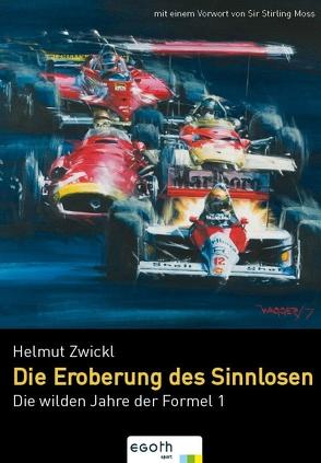 Die wilden Jahre der Formel 1 von Moss,  Stirling, Zwickl,  Helmut