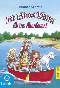 Die Wilden Küken. Ab ins Abenteuer von Schmid,  Thomas, Skibbe,  Edda