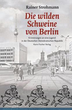Die wilden Schweine von Berlin von Strohmann,  Rainer