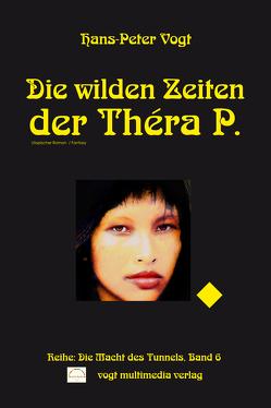 Die wilden Zeiten der Théra P. von Vogt,  Hans-Peter