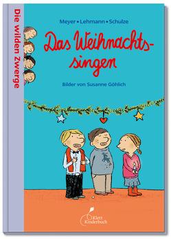 Die wilden Zwerge – Das Weihnachtssingen von Göhlich,  Susanne, Meyer - Lehmann - Schulze