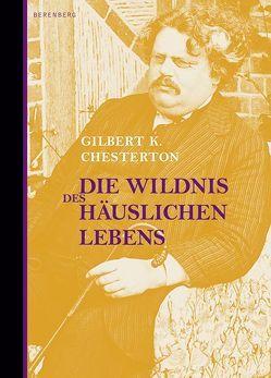 Die Wildnis des häuslichen Lebens von Chesterton,  Gilbert K, Kalka,  Joachim, Miller,  Norbert