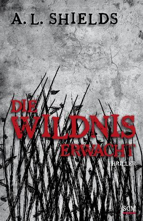 Die Wildnis erwacht von Shields,  A. L.