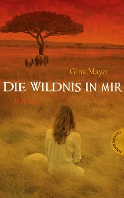 Die Wildnis in mir von Mayer,  Gina, Schütte,  Niklas