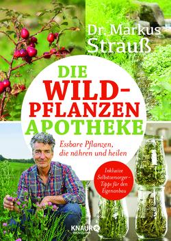 Die Wildpflanzen-Apotheke von Matz,  Birgit, Strauß,  Markus