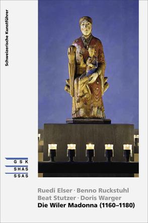 Die Wiler Madonna (1160-1180) von Elser,  Ruedi, Ruckstuhl,  Benno, Stutzer,  Beat, Warger,  Doris