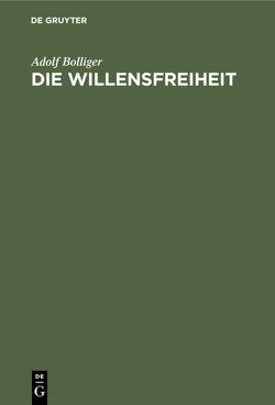 Die Willensfreiheit von Bolliger,  Adolf