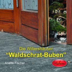 """Die Willershäuser """"Waldschrat-Buben"""" von Fischer,  Anette"""