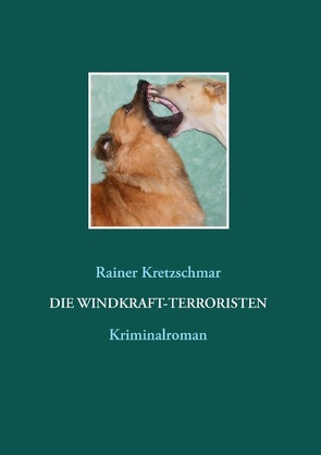 Die Windkraft-Terroristen von Kretzschmar,  Rainer