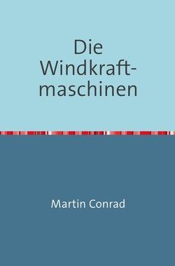Die Windkraftmaschinen von Conrad,  Martin