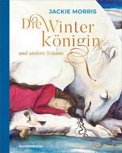 Die Winterkönigin und andere Träume von Morris,  Jackie, Schmidt,  Sibylle