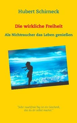 Die wirkliche Freiheit von Schirneck,  Hubert