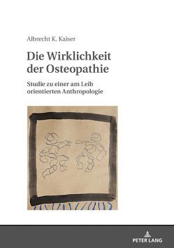Die Wirklichkeit der Osteopathie von Kaiser,  Albrecht Konrad