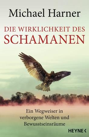 Die Wirklichkeit des Schamanen von Harner,  Michael, Weingart,  Karin