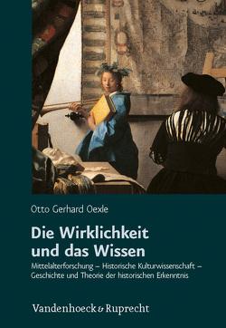 Die Wirklichkeit und das Wissen von Hülsen-Esch,  Andrea von, Jussen,  Bernhard, Oexle,  Otto Gerhard, Rexroth,  Frank