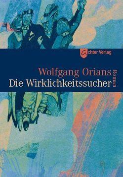 Die Wirklichkeitssucher von Orians,  Wolfgang