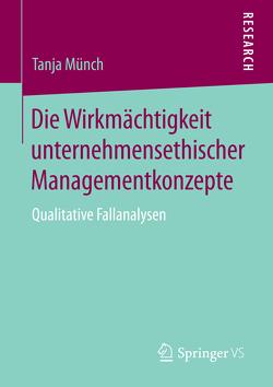 Die Wirkmächtigkeit unternehmensethischer Managementkonzepte von Münch,  Tanja