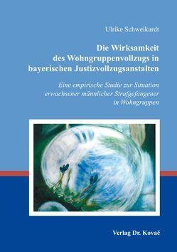 Die Wirksamkeit des Wohngruppenvollzugs in bayerischen Justizvollzugsanstalten von Schweikardt,  Ulrike