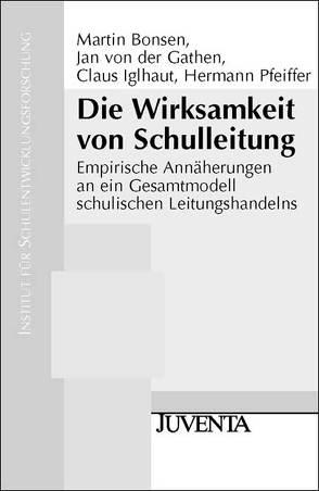 Die Wirksamkeit von Schulleitung von Bonsen,  Martin, Gathen,  Jan, Iglhaut,  Claus, Pfeiffer,  Hermann