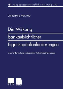 Die Wirkung bankaufsichtlicher Eigenkapitalanforderungen von Weiland,  Christiane