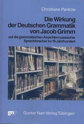 Die Wirkung der deutschen Grammatik von Jacob Grimm auf die grammatischen Ansichten russischer Sprachforscher im 19. Jahrhundert von Pankow,  Christiane