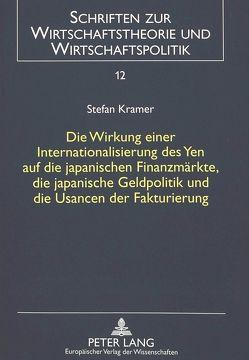 Die Wirkung einer Internationalisierung des Yen auf die japanischen Finanzmärkte, die japanische Geldpolitik und die Usancen der Fakturierung von Krämer,  Stefan