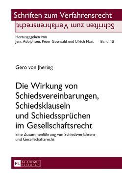 Die Wirkung von Schiedsvereinbarungen, Schiedsklauseln und Schiedssprüchen im Gesellschaftsrecht von von Jhering,  Gero
