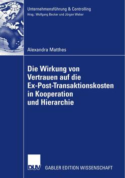 Die Wirkung von Vertrauen auf die Ex-Post-Transaktionskosten in Kooperation und Hierarchie von Matthes,  Alexandra, Weber,  Prof. Dr. Dr. h.c. Jürgen