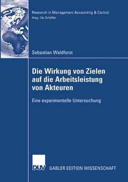 Die Wirkung von Zielen auf die Arbeitsleistung von Akteuren von Schäffer,  Prof. Dr. Utz, Waldforst,  Sebastian