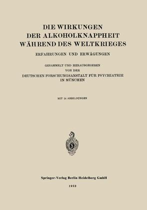 Die Wirkungen der Alkoholknappheit Während des Weltkrieges von Deutschen Forschungsanstalt für Psychiatrie in München