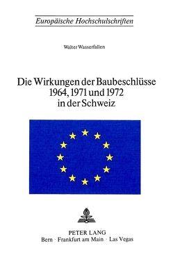 Die Wirkungen der Baubeschlüsse 1964, 1971 und 1972 in der Schweiz von Wasserfallen,  Walter