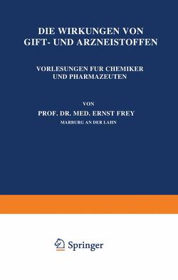 Die Wirkungen von Gift- und Arzneistoffen von Frey,  Ernst