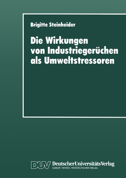Die Wirkungen von Industriegerüchen als Umweltstressoren von Steinheider,  Brigitte