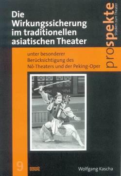 Die Wirkungssicherung im traditionellen asiatischen Theater unter besonderer Berücksichtigung des Nô-Theaters und der Peking-Oper von Kascha,  Wolfgang