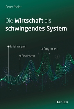 Die Wirtschaft als schwingendes System von Meier,  Peter