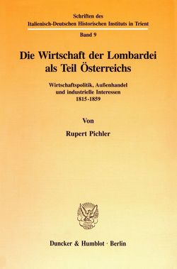 Die Wirtschaft der Lombardei als Teil Österreichs. von Pichler,  Rupert