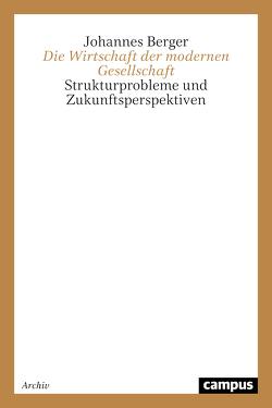 Die Wirtschaft der modernen Gesellschaft von Berger,  Johannes