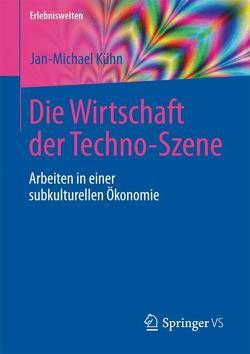 Die Wirtschaft der Techno-Szene von Kühn,  Jan-Michael